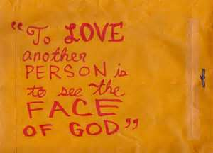 To Love Another Person Is To See The Face Of God House Of